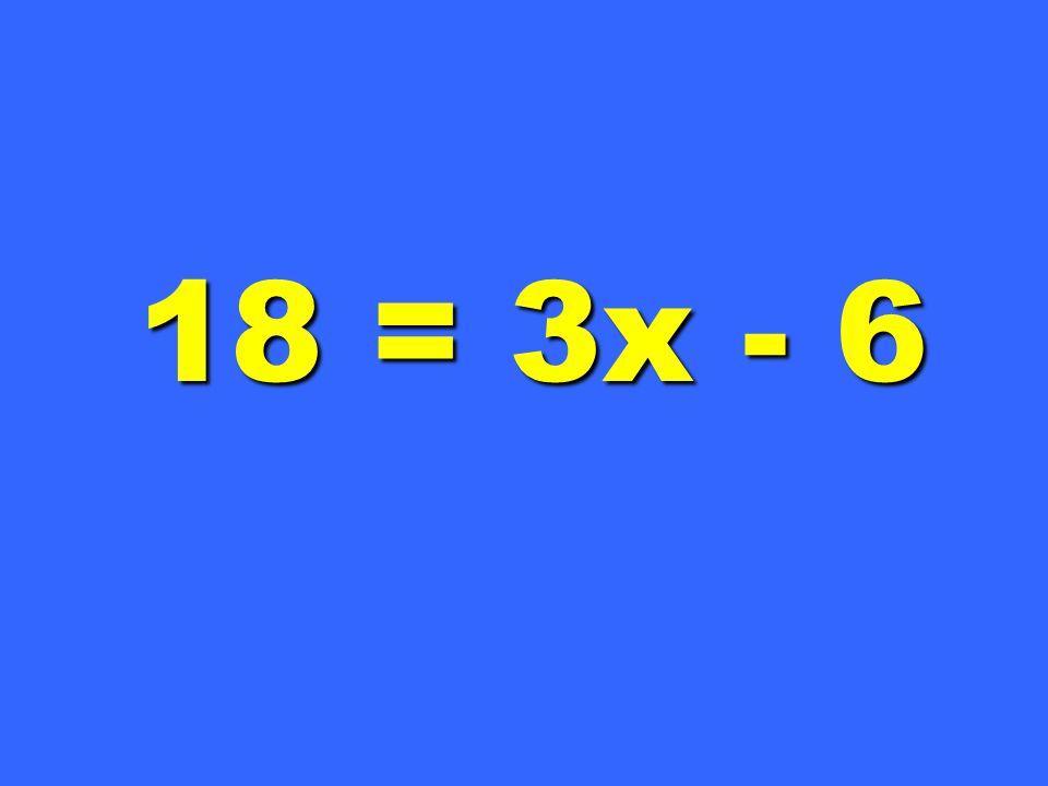 18 = 3x - 6