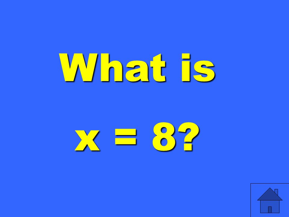 What is x = 8