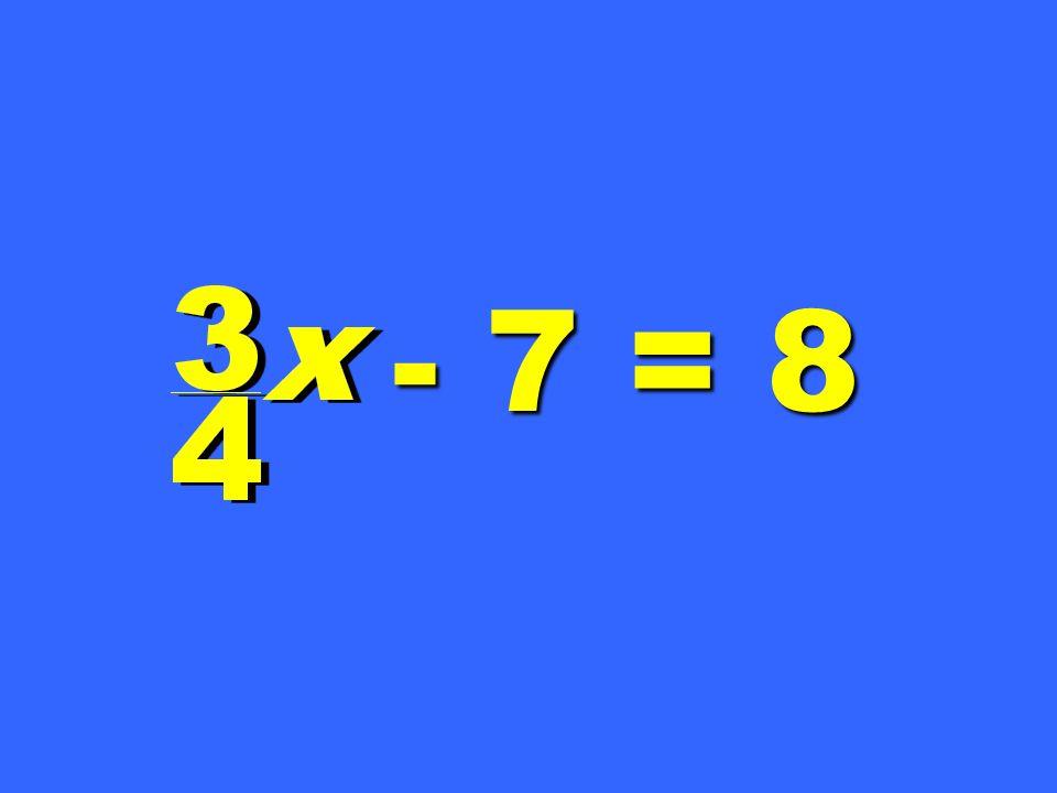 - 7 = 8
