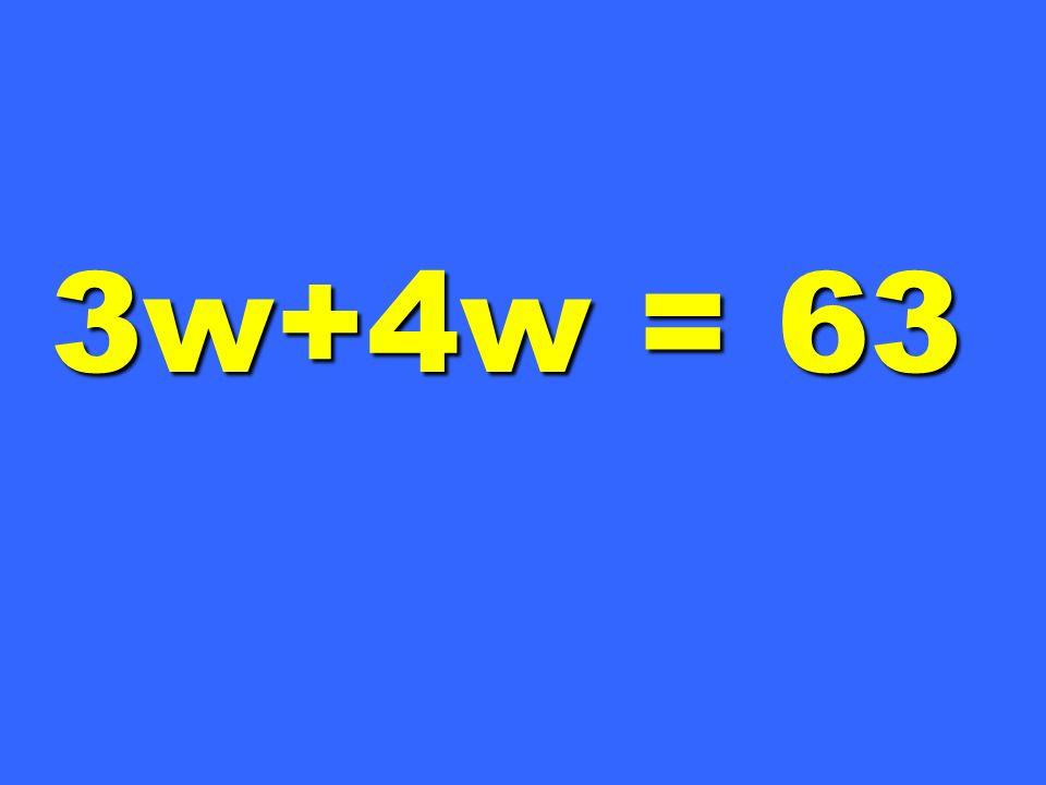 3w+4w = 63