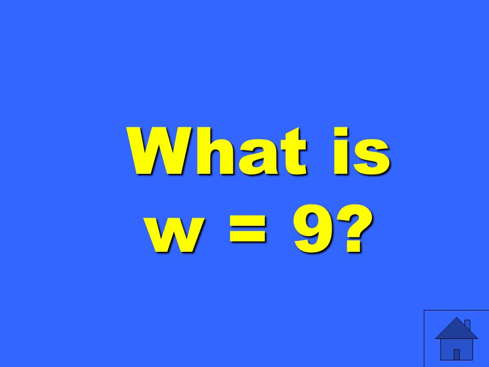 What is w = 9