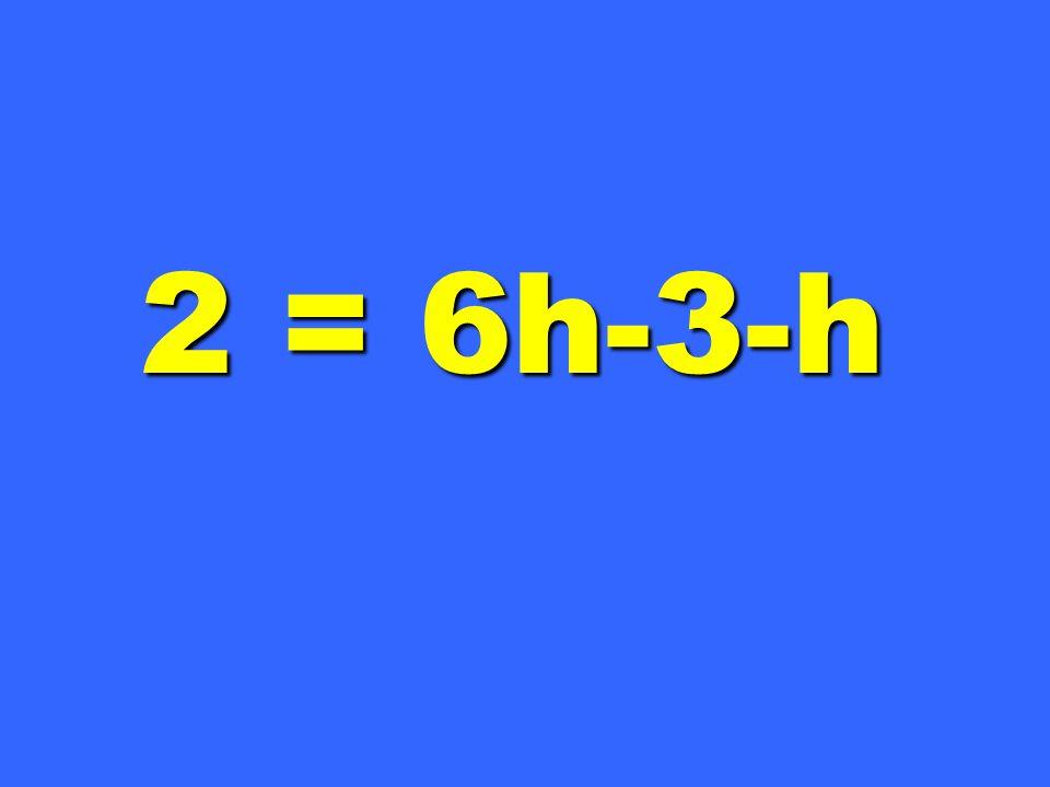 2 = 6h-3-h