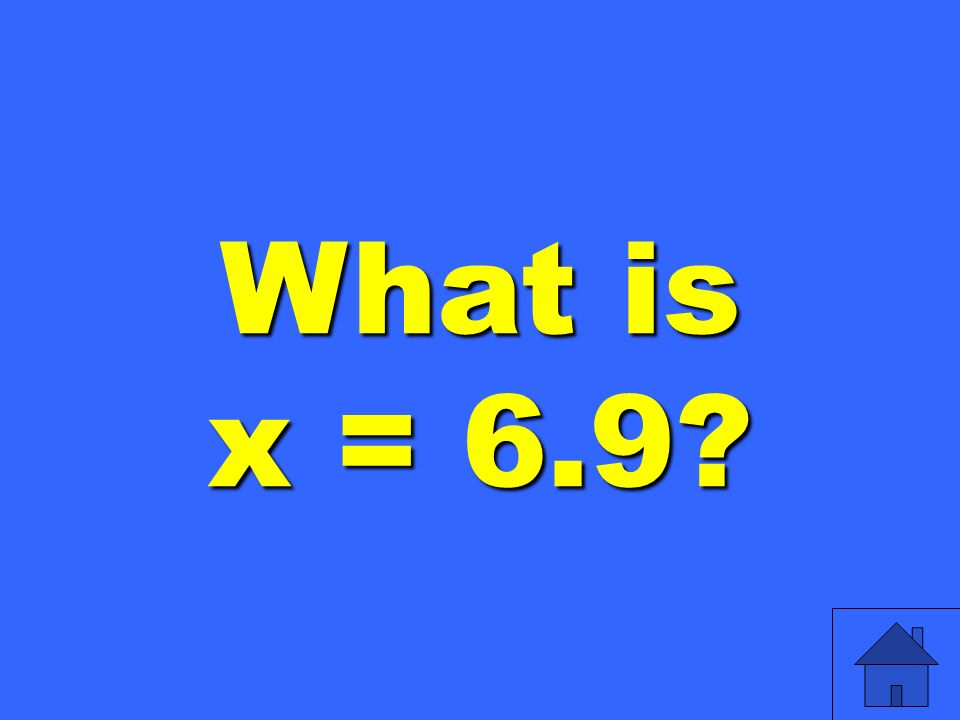What is x = 6.9