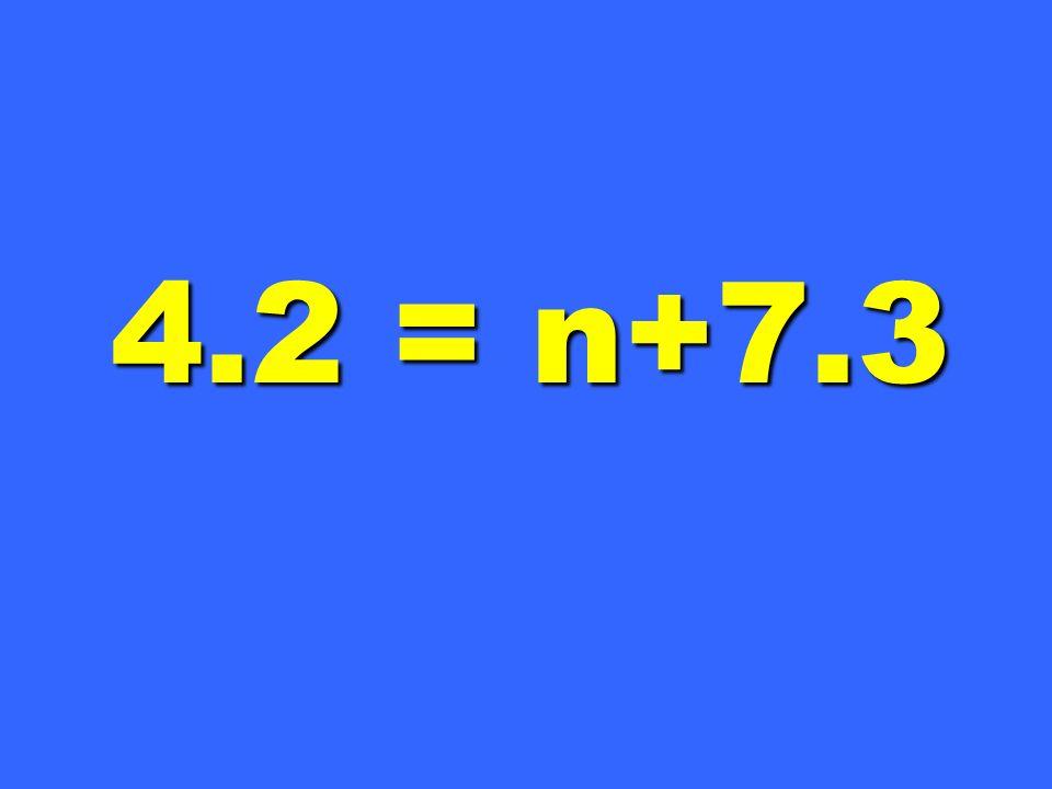 4.2 = n+7.3