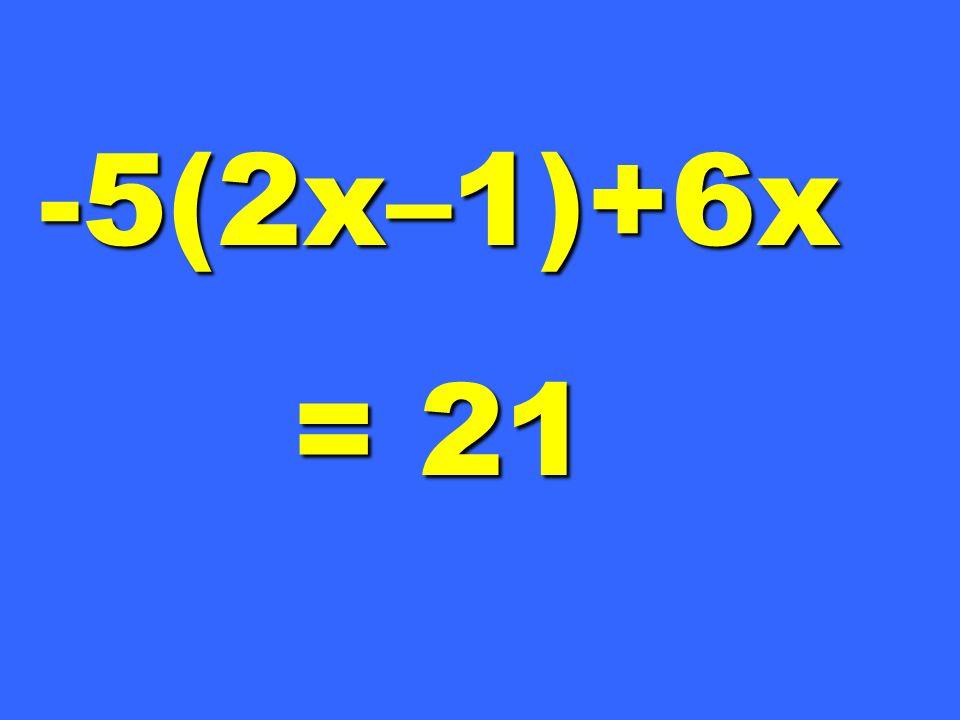 -5(2x–1)+6x = 21