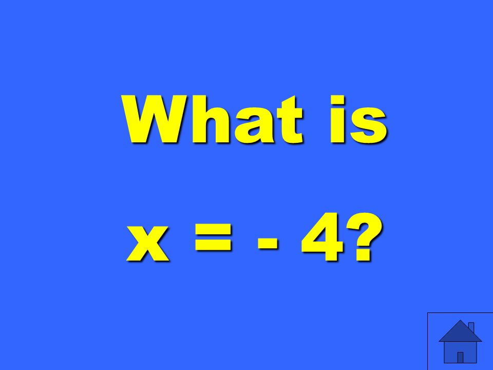 What is x = - 4