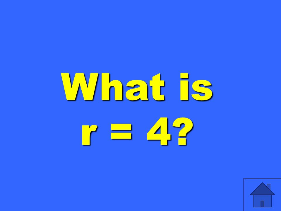 What is r = 4?
