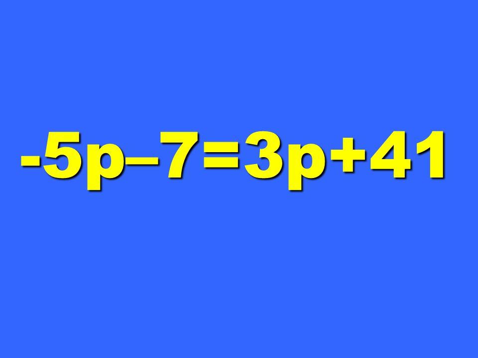 -5p–7=3p+41