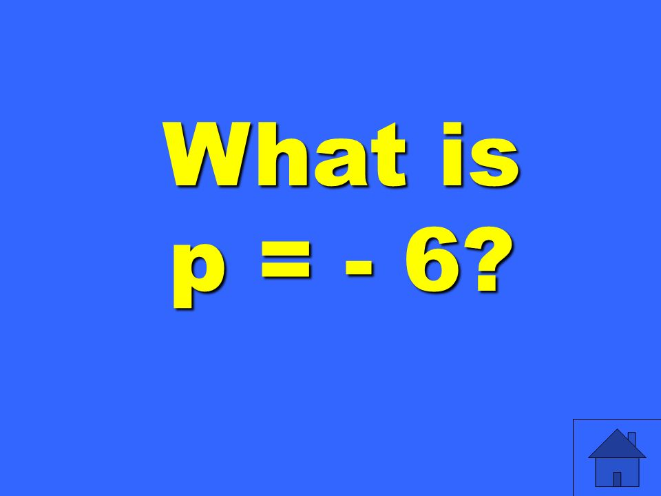 What is p = - 6
