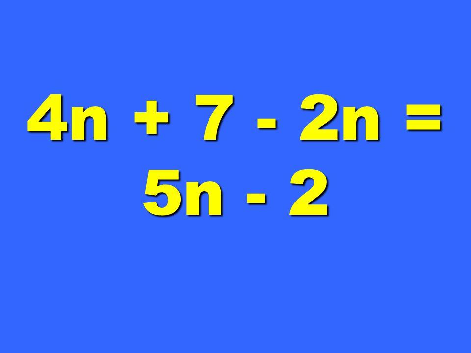 4n + 7 - 2n = 5n - 2