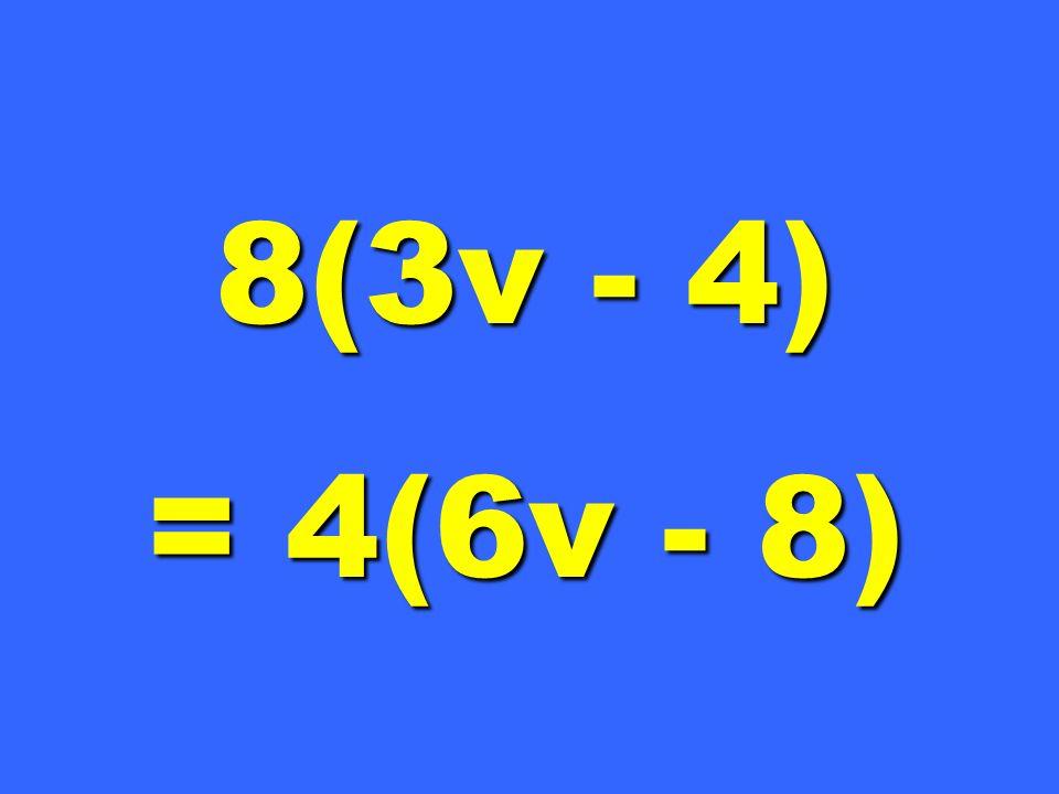 8(3v - 4) = 4(6v - 8)