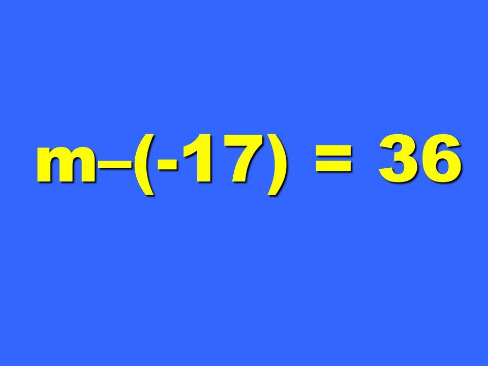 m–(-17) = 36