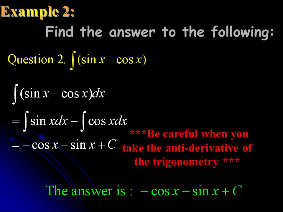 Find the answer to the following: ***Be careful when you take the anti-derivative of the trigonometry ***