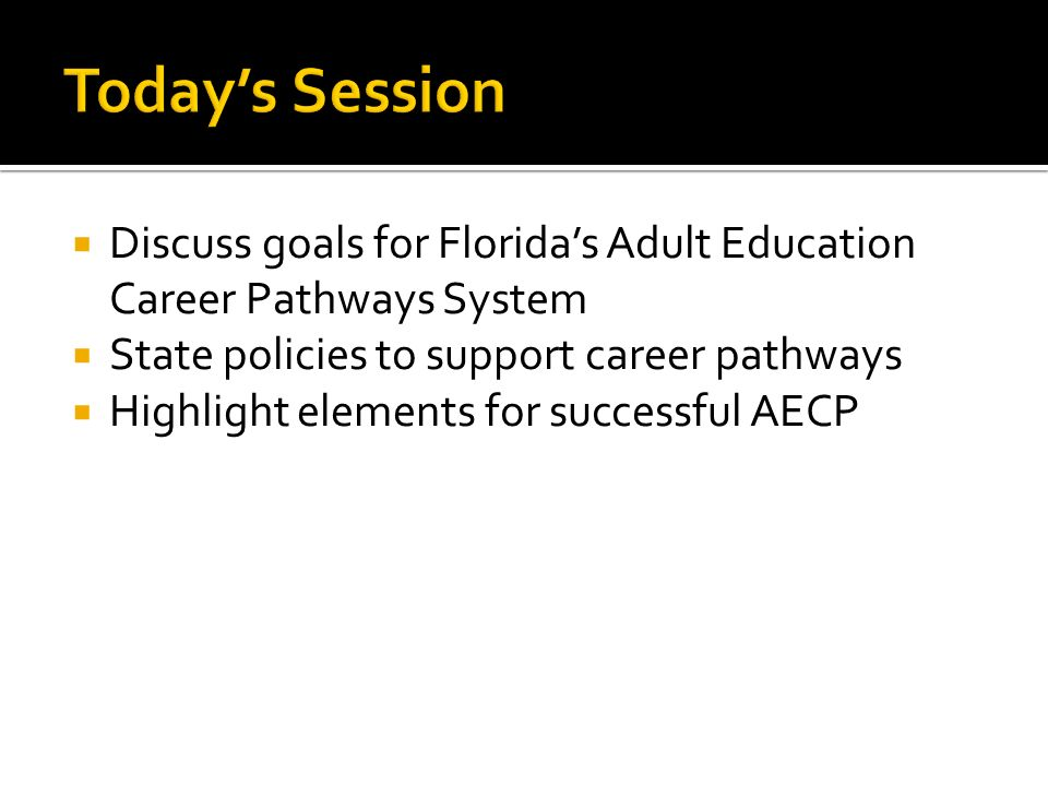 Discuss goals for Floridas Adult Education Career Pathways System State policies to support career pathways Highlight elements for successful AECP