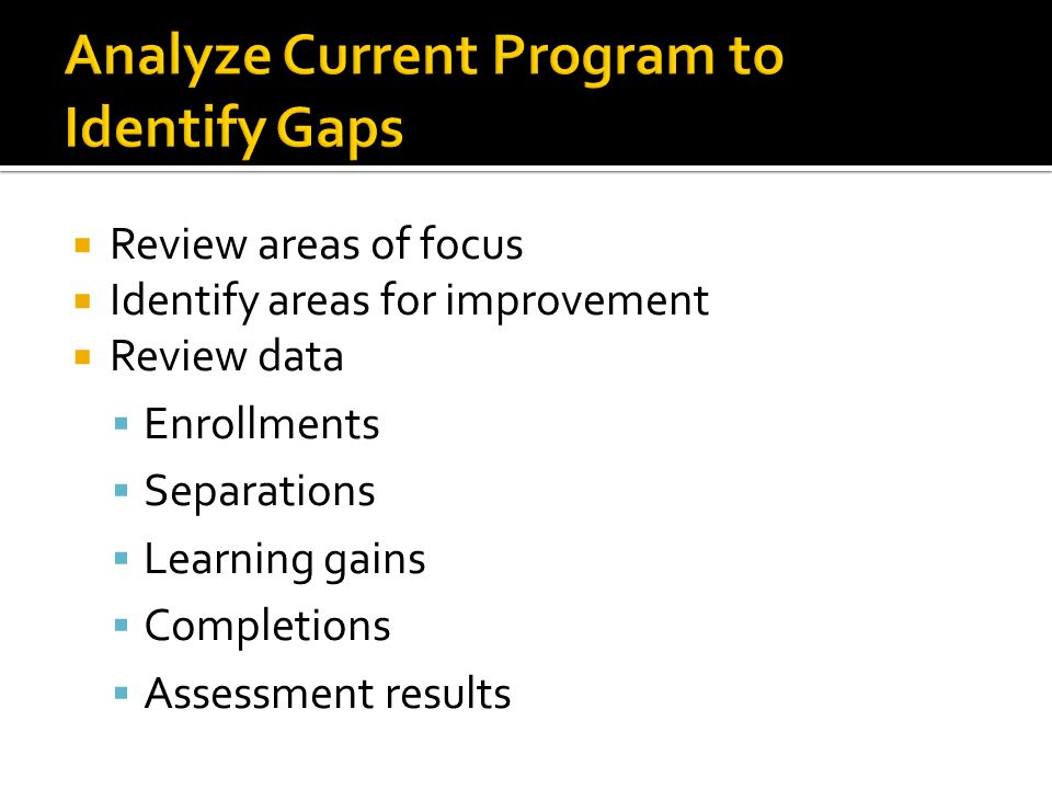 Review areas of focus Identify areas for improvement Review data Enrollments Separations Learning gains Completions Assessment results