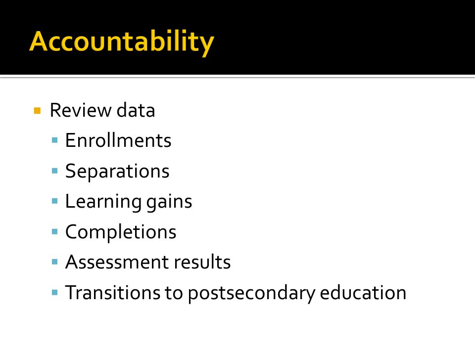Review data Enrollments Separations Learning gains Completions Assessment results Transitions to postsecondary education