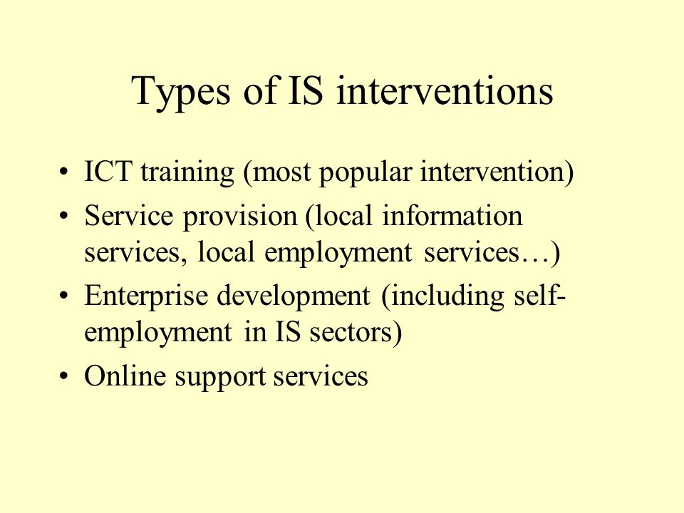 Types of IS interventions ICT training (most popular intervention) Service provision (local information services, local employment services…) Enterpri