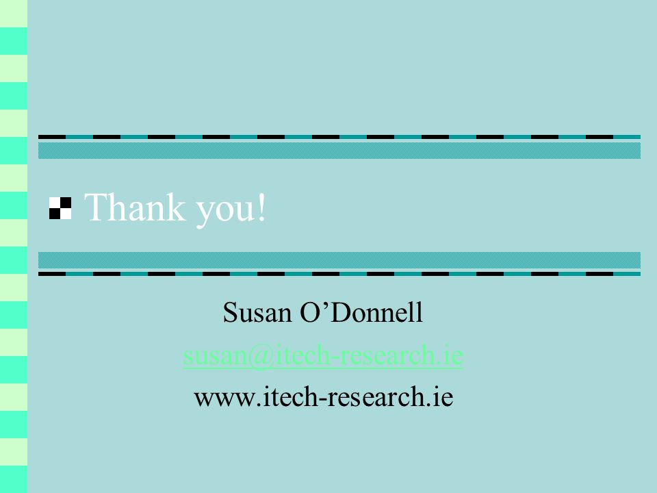 Thank you! Susan ODonnell susan@itech-research.ie www.itech-research.ie