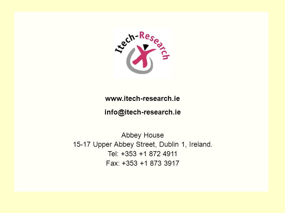 www.itech-research.ie info@itech-research.ie Abbey House 15-17 Upper Abbey Street, Dublin 1, Ireland. Tel: +353 +1 872 4911 Fax: +353 +1 873 3917