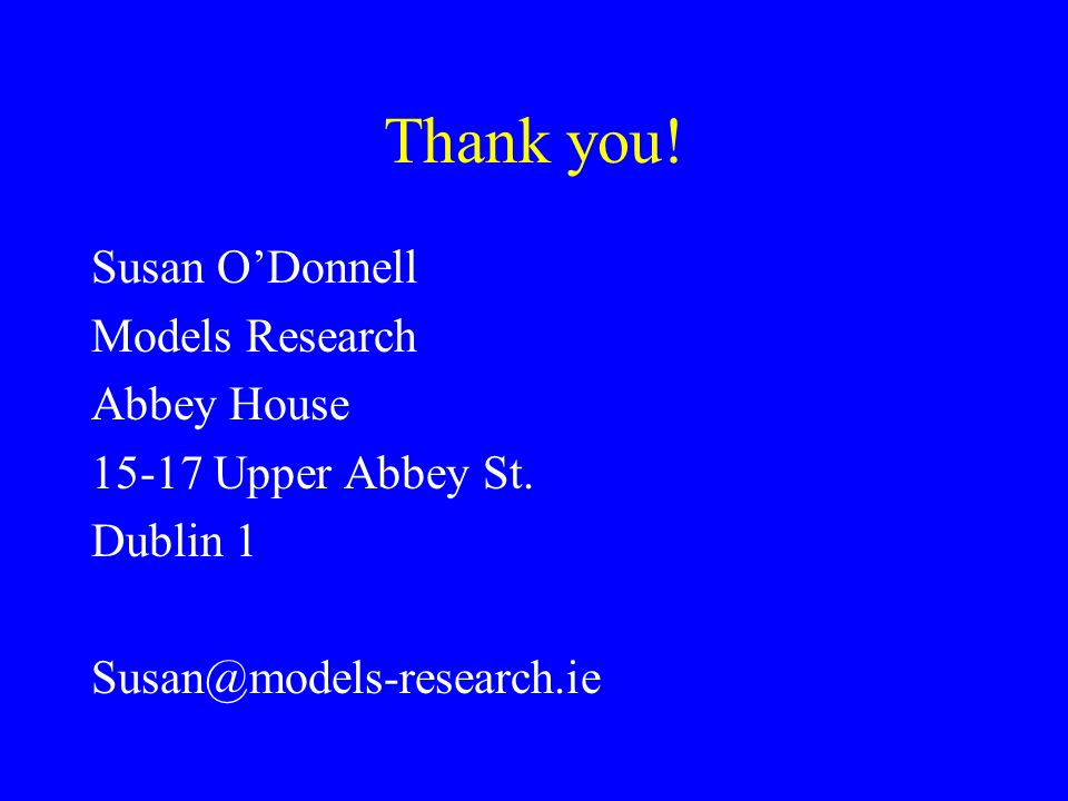 Thank you. Susan ODonnell Models Research Abbey House 15-17 Upper Abbey St.