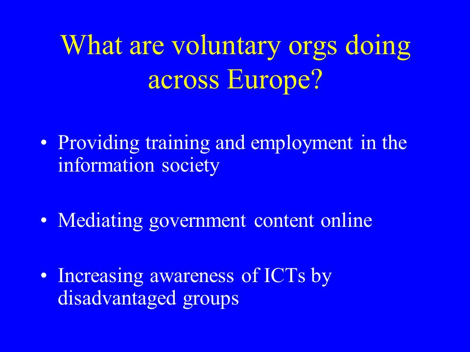 What are voluntary orgs doing across Europe? Providing training and employment in the information society Mediating government content online Increasi