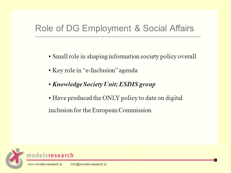 Small role in shaping information society policy overall Key role in e-Inclusion agenda Knowledge Society Unit; ESDIS group Have produced the ONLY pol