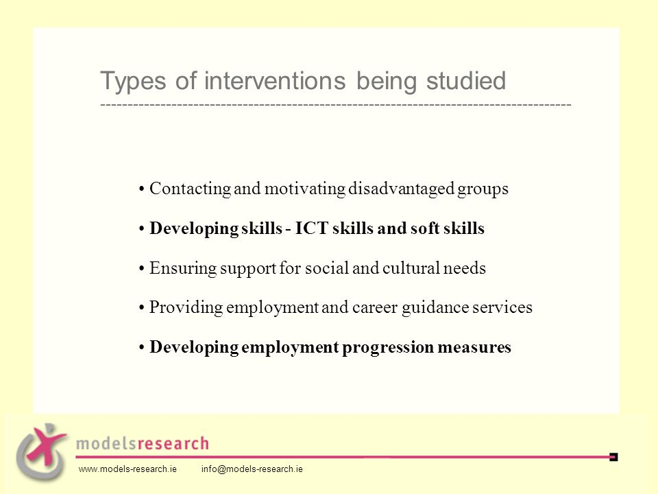 Contacting and motivating disadvantaged groups Developing skills - ICT skills and soft skills Ensuring support for social and cultural needs Providing employment and career guidance services Developing employment progression measures Types of interventions being studied -------------------------------------------------------------------------------------- www.models-research.ie info@models-research.ie