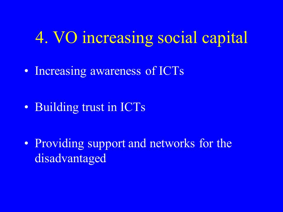 4. VO increasing social capital Increasing awareness of ICTs Building trust in ICTs Providing support and networks for the disadvantaged