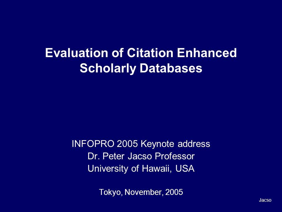 Evaluation of Citation Enhanced Scholarly Databases INFOPRO 2005 Keynote address Dr.