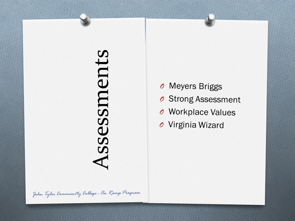 Assessments O Meyers Briggs O Strong Assessment O Workplace Values O Virginia Wizard John Tyler Community College - On Ramp Program
