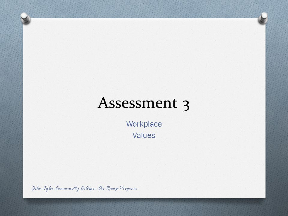Assessment 3 Workplace Values John Tyler Community College - On Ramp Program