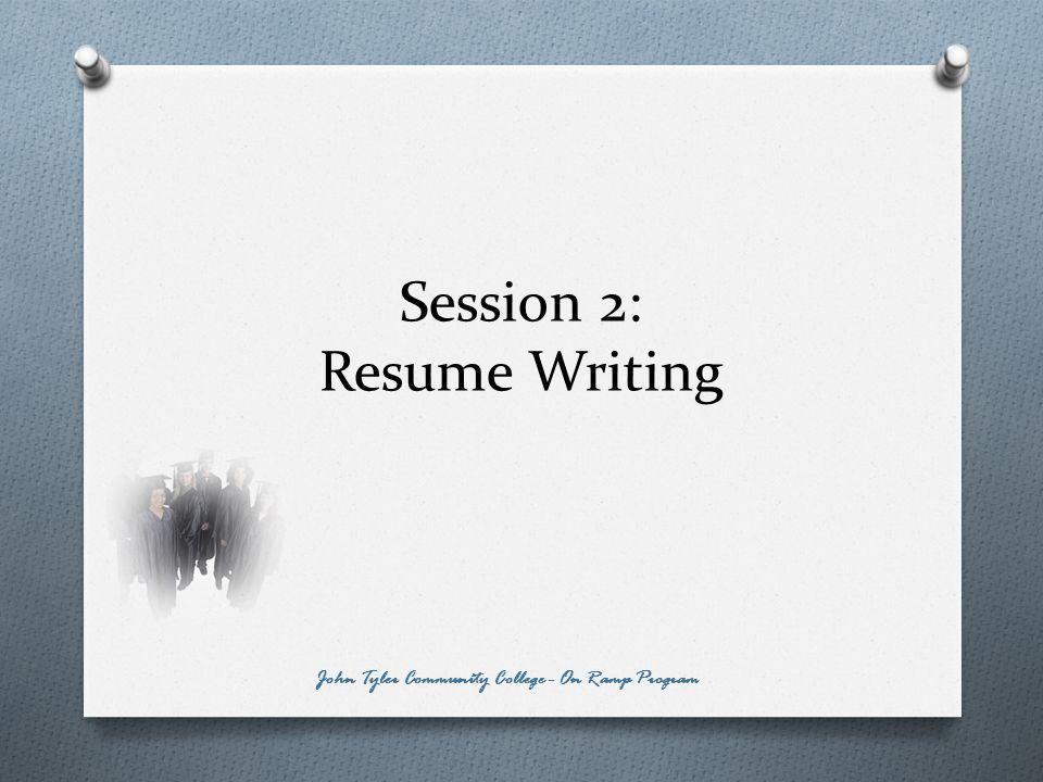 Session 2: Resume Writing John Tyler Community College - On Ramp Program