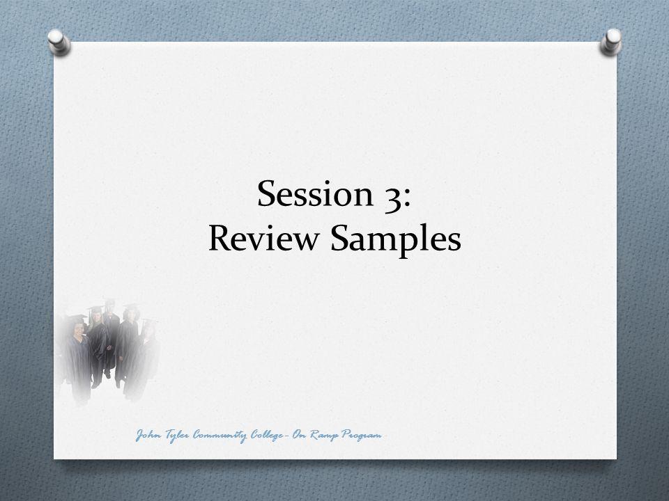 Session 3: Review Samples John Tyler Community College - On Ramp Program