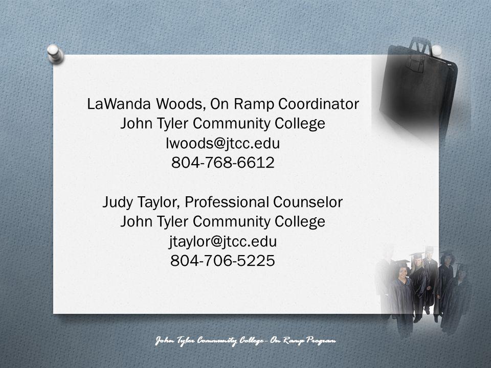 LaWanda Woods, On Ramp Coordinator John Tyler Community College lwoods@jtcc.edu 804-768-6612 Judy Taylor, Professional Counselor John Tyler Community