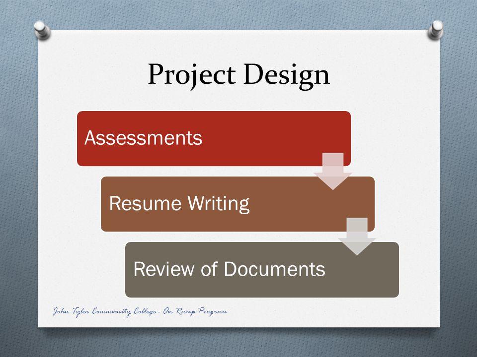 Project Design AssessmentsResume WritingReview of Documents John Tyler Community College - On Ramp Program