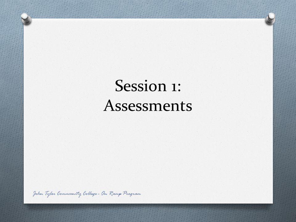 Session 1: Assessments John Tyler Community College - On Ramp Program