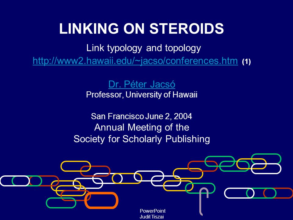 LINKING ON STEROIDS Link typology and topology http://www2.hawaii.edu/~jacso/conferences.htm (1) Dr. Péter Jacsó Professor, University of Hawaii San F