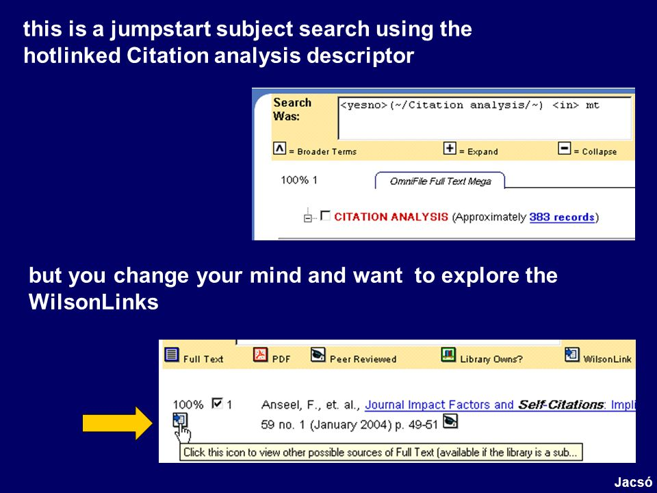 this is a jumpstart subject search using the hotlinked Citation analysis descriptor Jacsó but you change your mind and want to explore the WilsonLinks