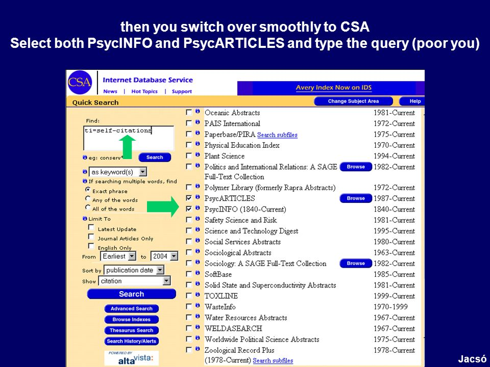then you switch over smoothly to CSA Select both PsycINFO and PsycARTICLES and type the query (poor you) Jacsó