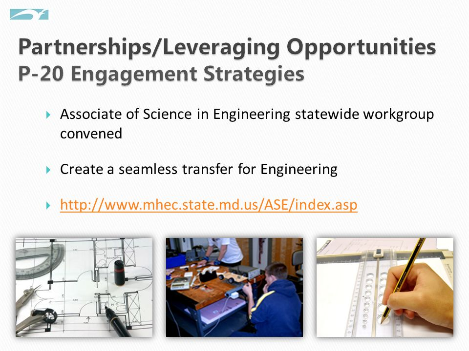 Associate of Science in Engineering statewide workgroup convened Create a seamless transfer for Engineering http://www.mhec.state.md.us/ASE/index.asp