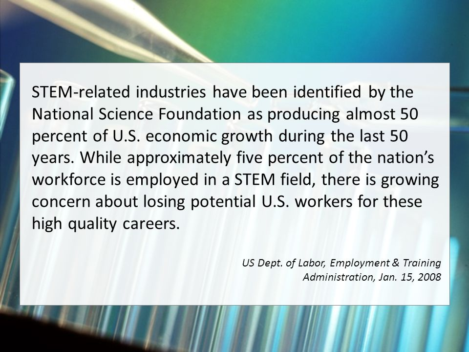 STEM-related industries have been identified by the National Science Foundation as producing almost 50 percent of U.S.