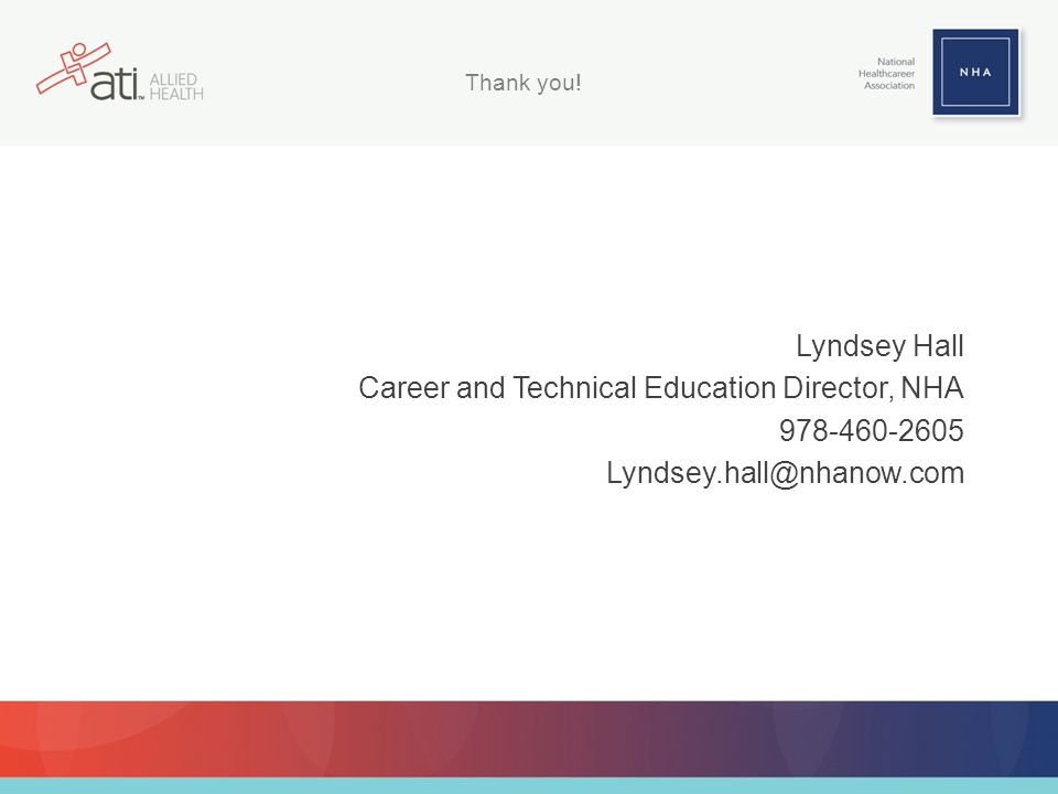Lyndsey Hall Career and Technical Education Director, NHA 978-460-2605 Lyndsey.hall@nhanow.com Thank you!