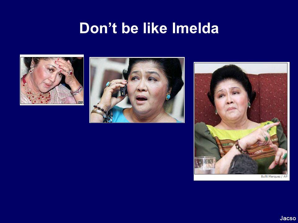 Dont be like Imelda Jacso