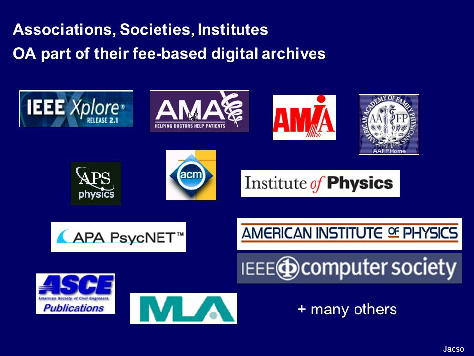 Associations, Societies, Institutes OA part of their fee-based digital archives + many others Jacso