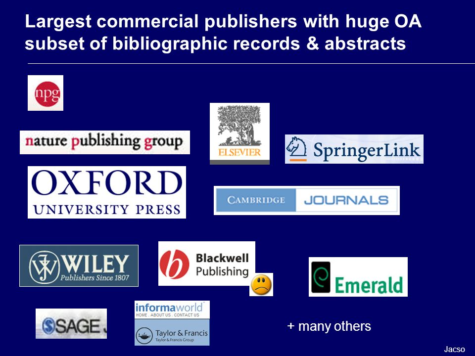 Largest commercial publishers with huge OA subset of bibliographic records & abstracts + many others Jacso