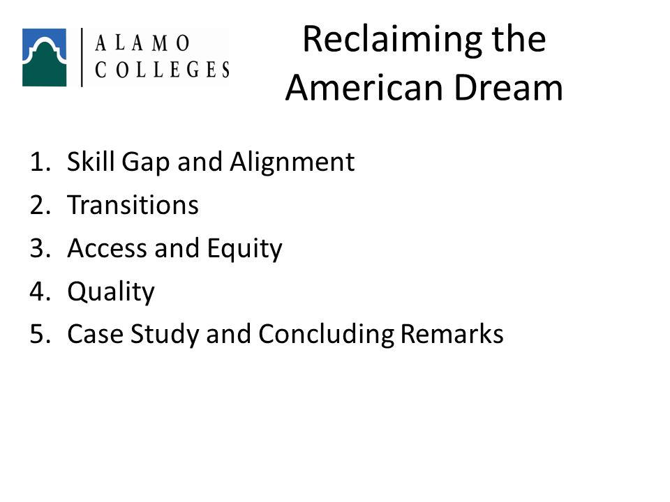 Reclaiming the American Dream 1.Skill Gap and Alignment 2.Transitions 3.Access and Equity 4.Quality 5.Case Study and Concluding Remarks