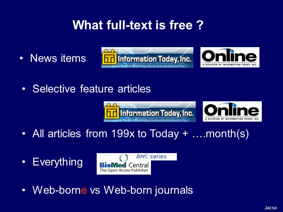What full-text is free ? News items Selective feature articles All articles from 199x to Today + ….month(s) Everything Web-borne vs Web-born journals
