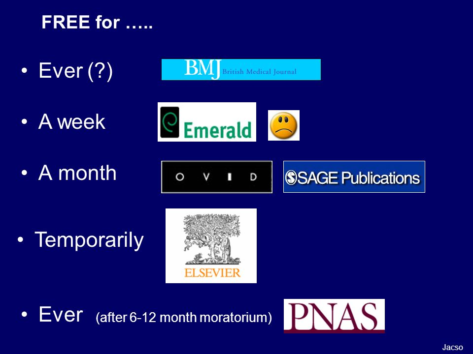 FREE for ….. Ever ( ) A week A month Temporarily Ever (after 6-12 month moratorium) Jacso