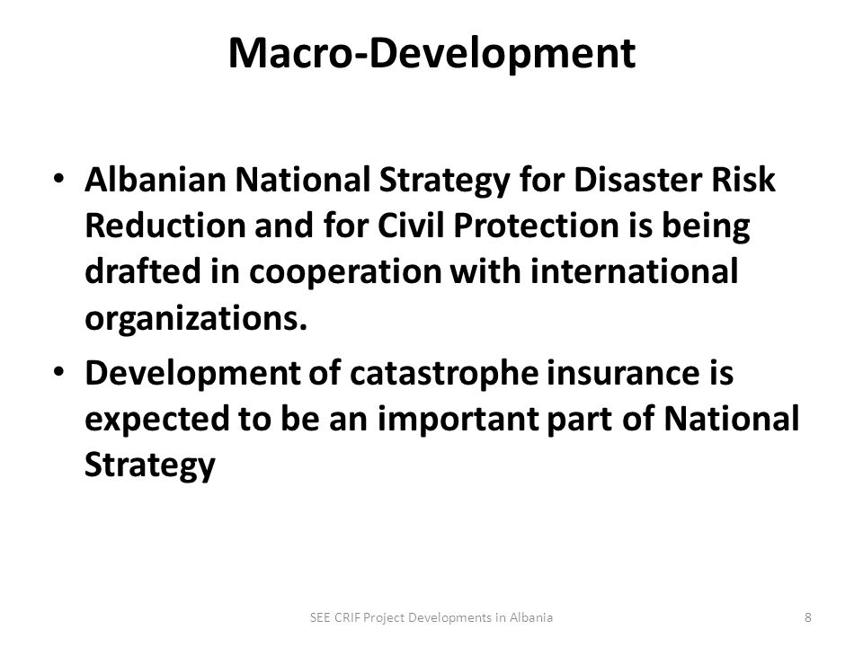 Macro-Development Albanian National Strategy for Disaster Risk Reduction and for Civil Protection is being drafted in cooperation with international organizations.