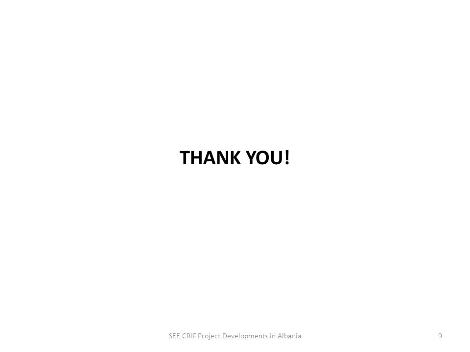 THANK YOU! SEE CRIF Project Developments in Albania9